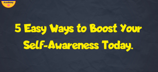 5 Easy Ways to Boost Your Self-Awareness Today